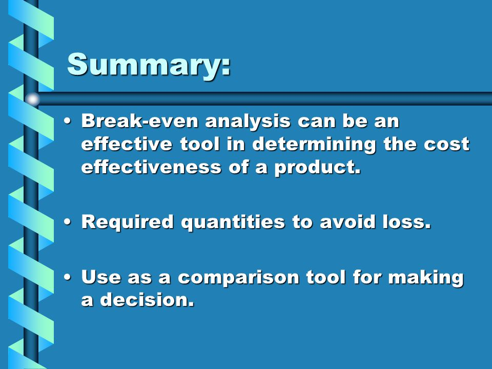 Summary: Break-even analysis can be an effective tool in determining the cost effectiveness of a product.
