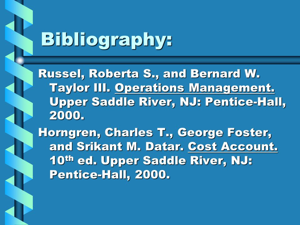 Bibliography: Russel, Roberta S., and Bernard W. Taylor III. Operations Management. Upper Saddle River, NJ: Pentice-Hall, 2000.
