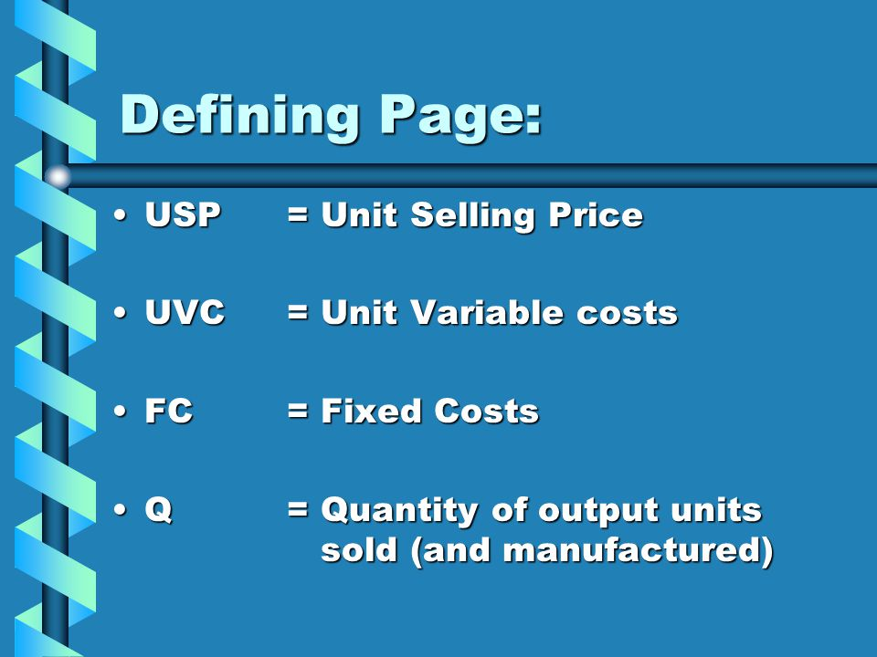 Defining Page: USP = Unit Selling Price UVC = Unit Variable costs