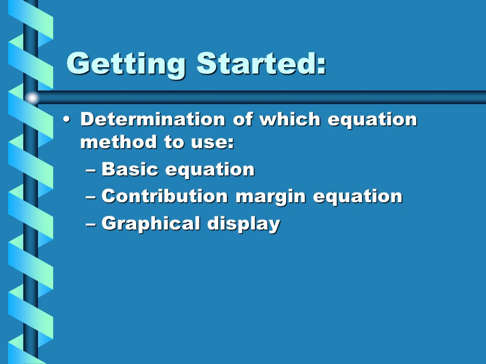 Getting Started: Determination of which equation method to use: