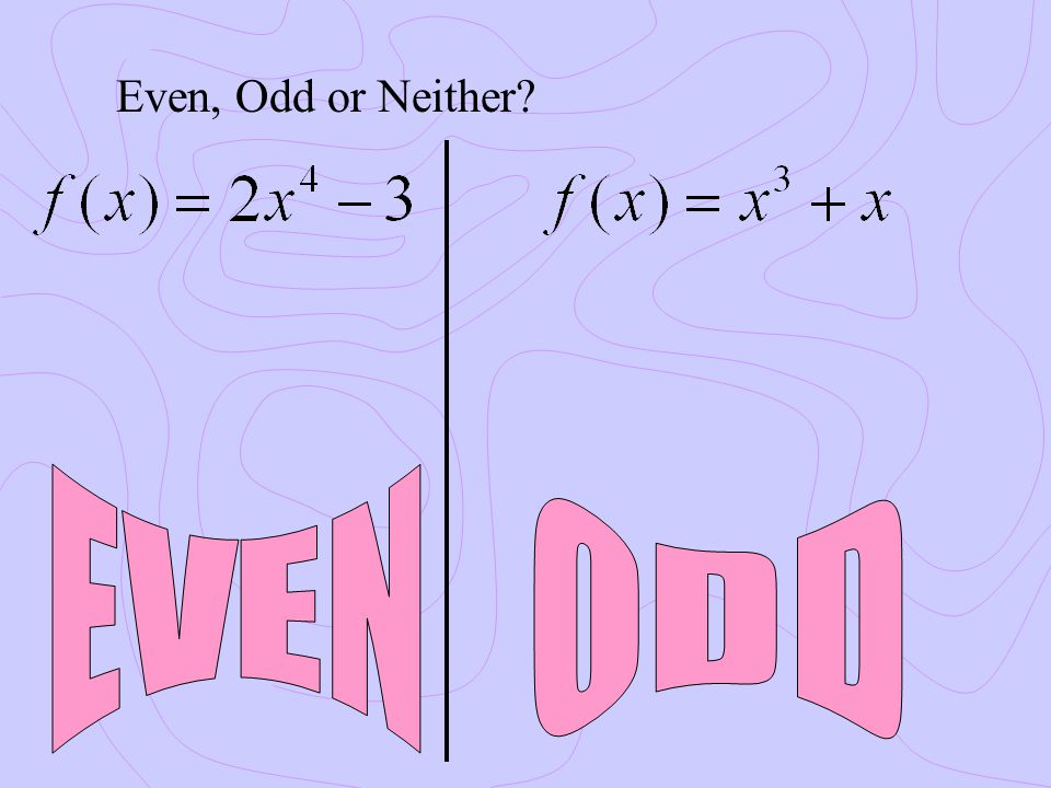 Even, Odd or Neither EVEN ODD