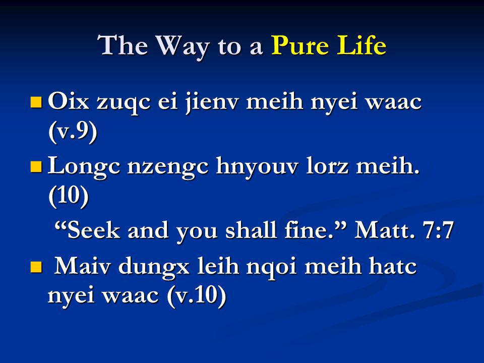 The Way to a Pure Life Oix zuqc ei jienv meih nyei waac (v.9)
