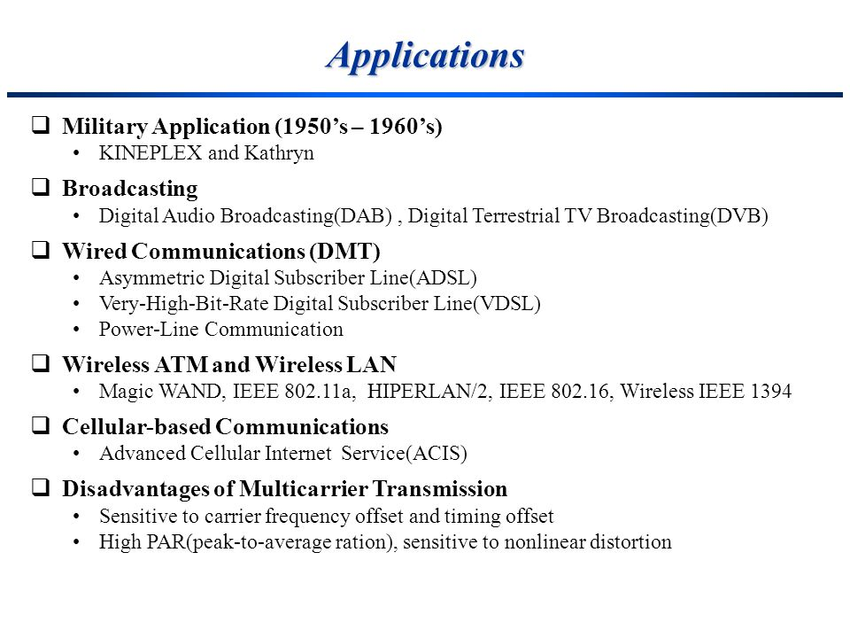 Applications Military Application (1950's – 1960's) Broadcasting