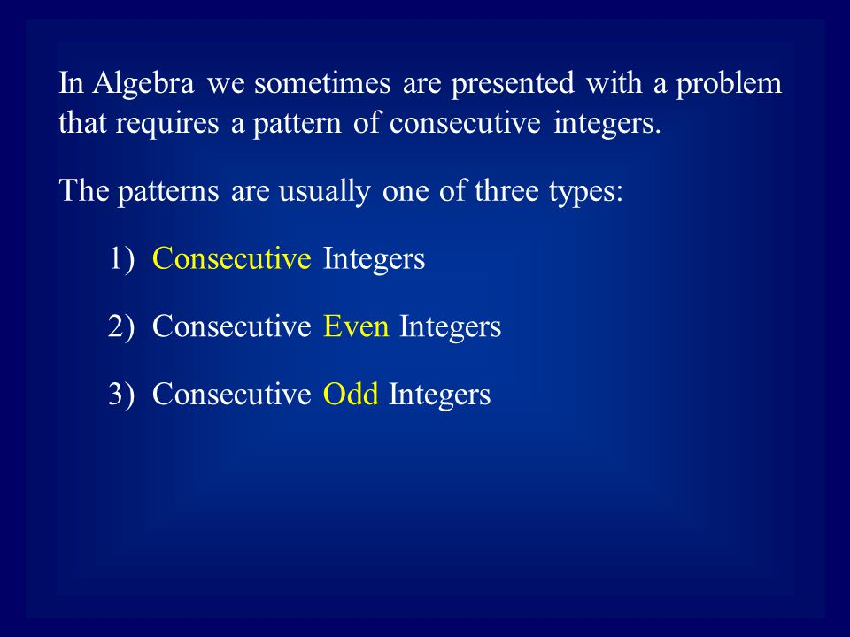 In Algebra we sometimes are presented with a problem that requires a pattern of consecutive integers.