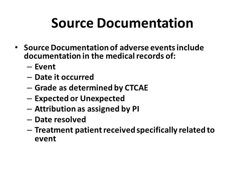 Source Documentation Source Documentation of adverse events include documentation in the medical records of: