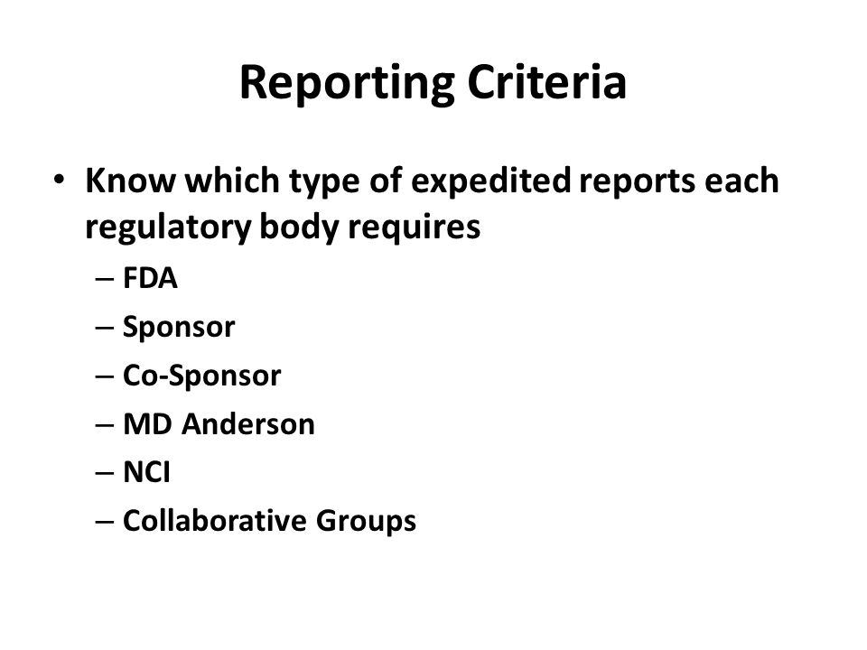 Reporting Criteria Know which type of expedited reports each regulatory body requires. FDA. Sponsor.