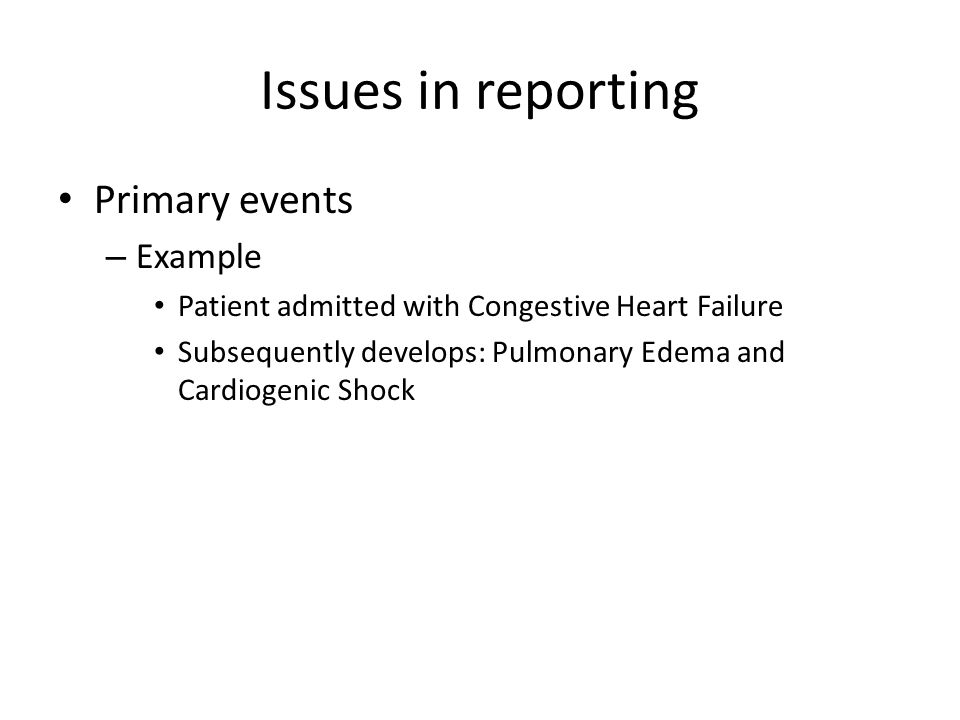 Issues in reporting Primary events Example