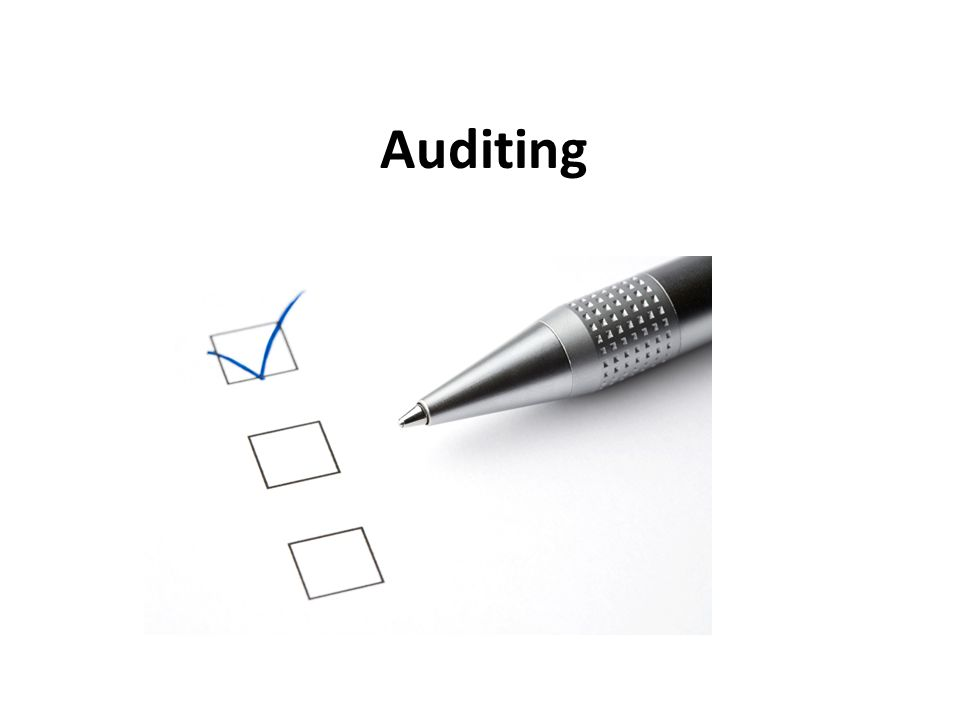 Auditing Now we are going to talk about what we are here for today….auditing!