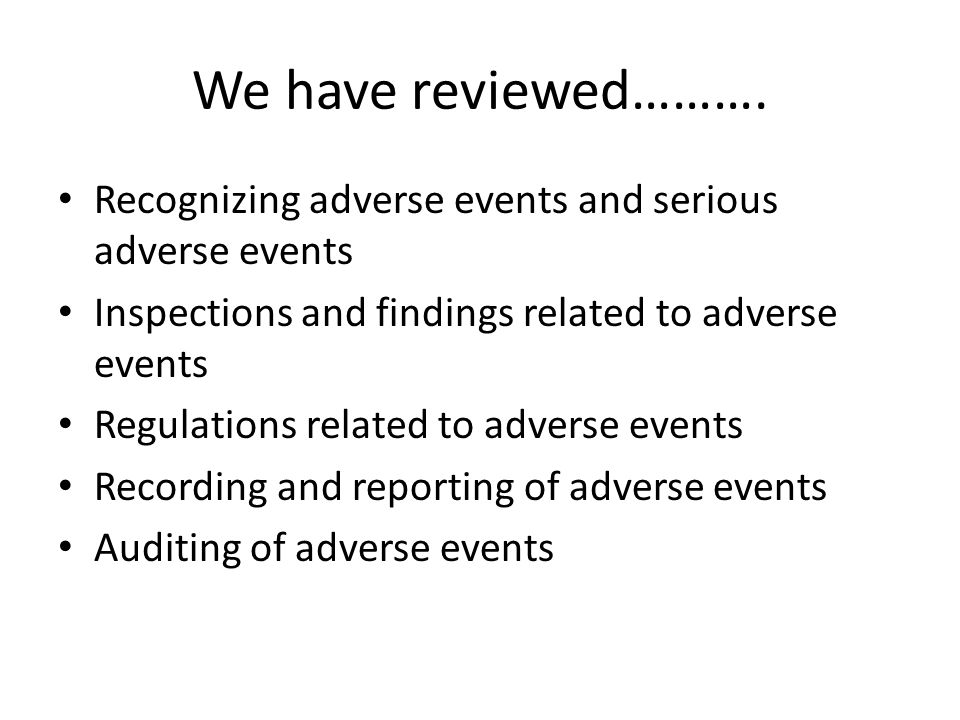 We have reviewed………. Recognizing adverse events and serious adverse events. Inspections and findings related to adverse events.