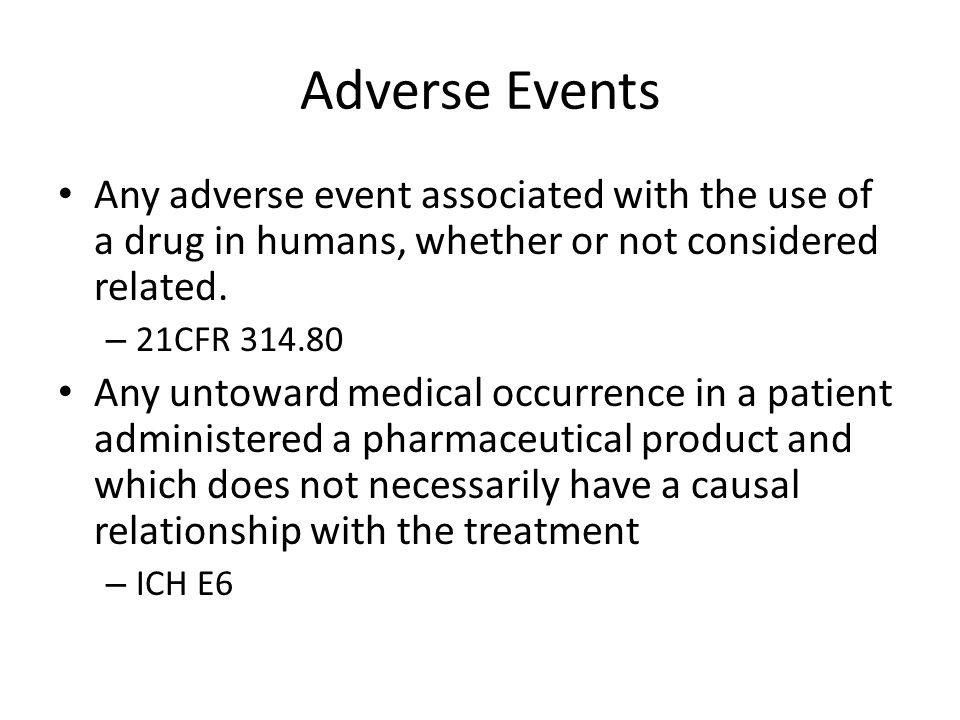 Adverse Events Any adverse event associated with the use of a drug in humans, whether or not considered related.