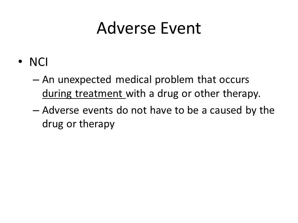 Adverse Event NCI. An unexpected medical problem that occurs during treatment with a drug or other therapy.