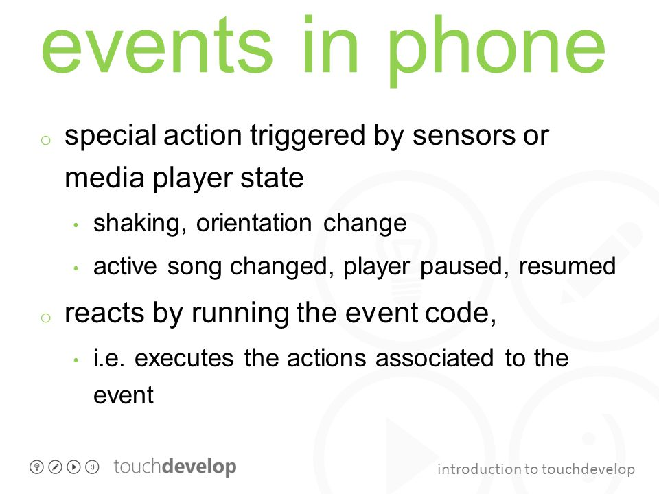 events in phone special action triggered by sensors or media player state. shaking, orientation change.