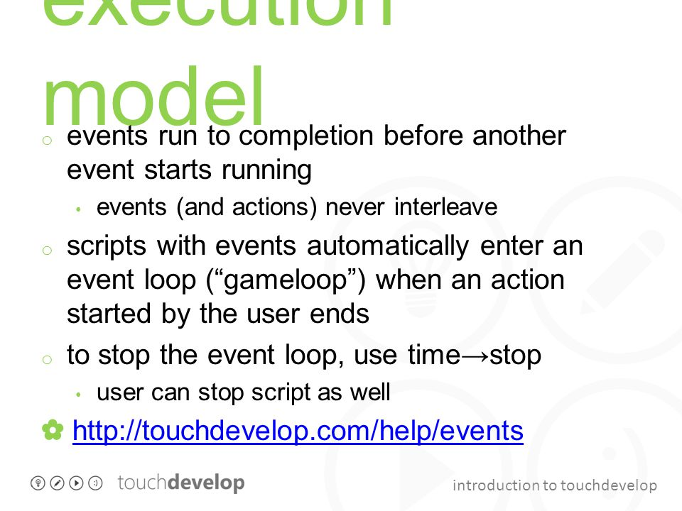 execution model events run to completion before another event starts running. events (and actions) never interleave.