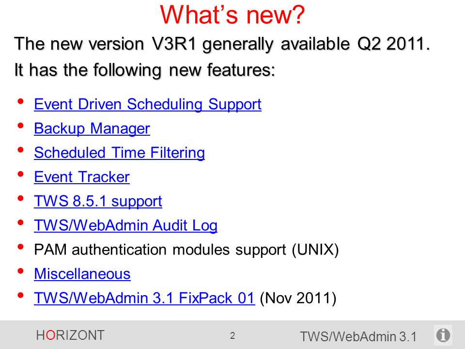 What's new The new version V3R1 generally available Q It has the following new features: Event Driven Scheduling Support.