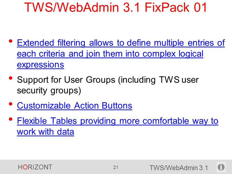 TWS/WebAdmin 3.1 FixPack 01 Extended filtering allows to define multiple entries of each criteria and join them into complex logical expressions.