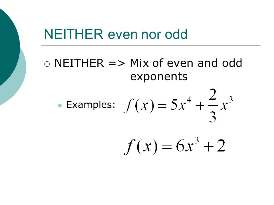 NEITHER even nor odd NEITHER => Mix of even and odd exponents
