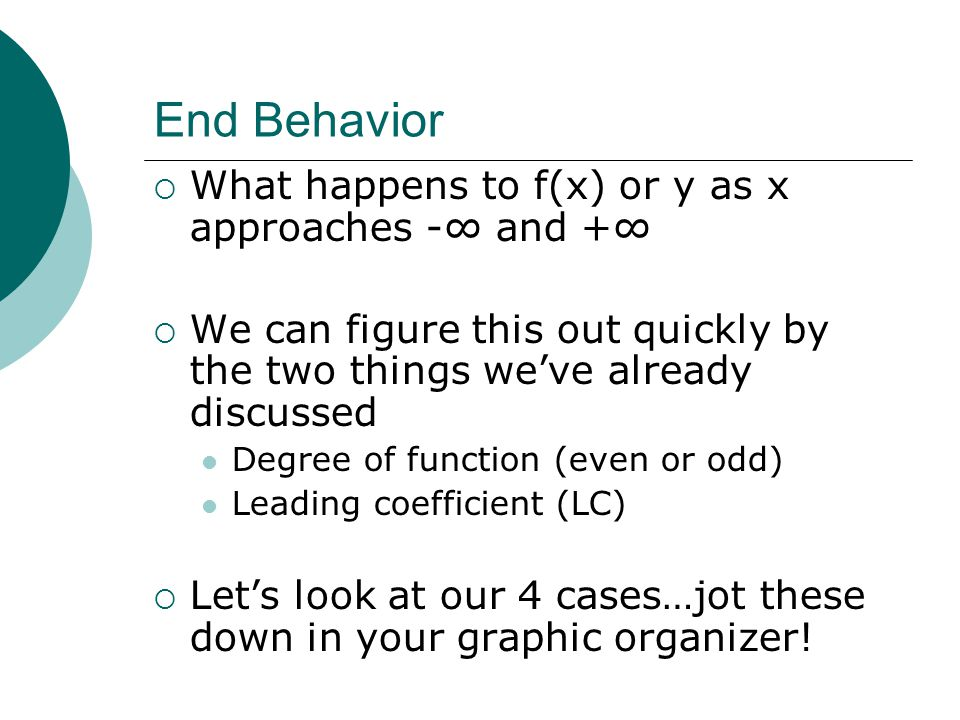 End Behavior What happens to f(x) or y as x approaches -∞ and +∞