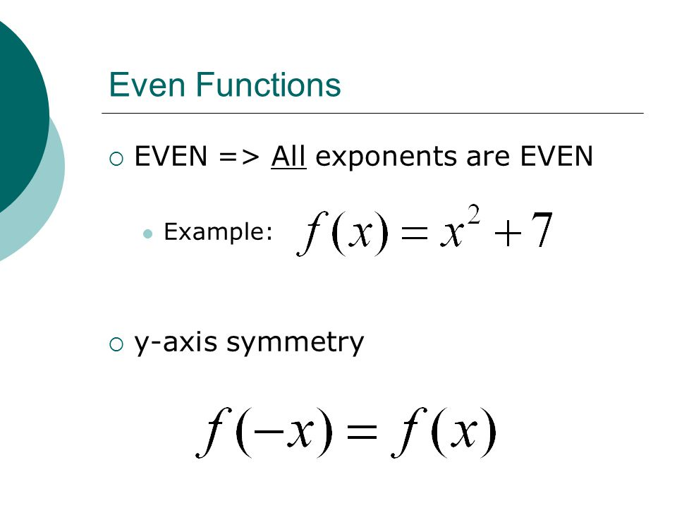 Even Functions EVEN => All exponents are EVEN y-axis symmetry