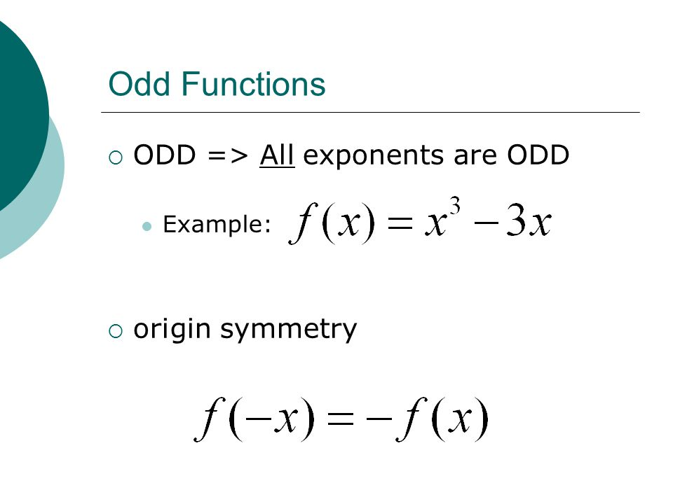 Odd Functions ODD => All exponents are ODD Example: origin symmetry