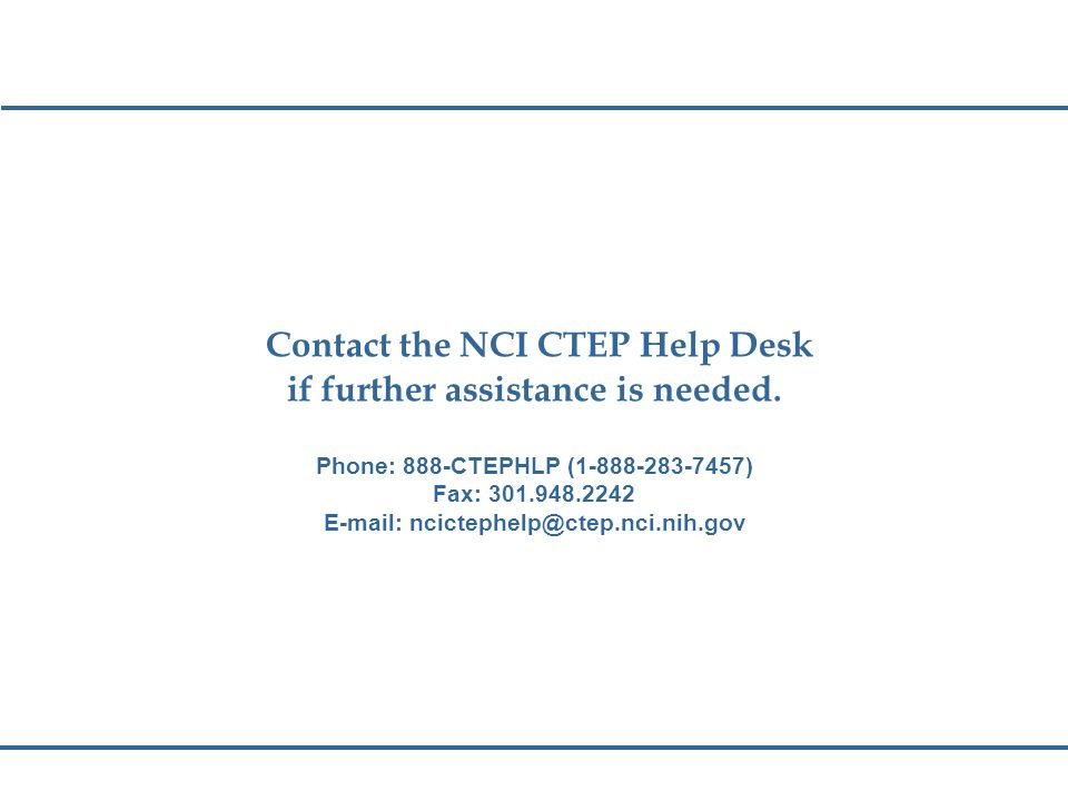 Contact the NCI CTEP Help Desk if further assistance is needed.