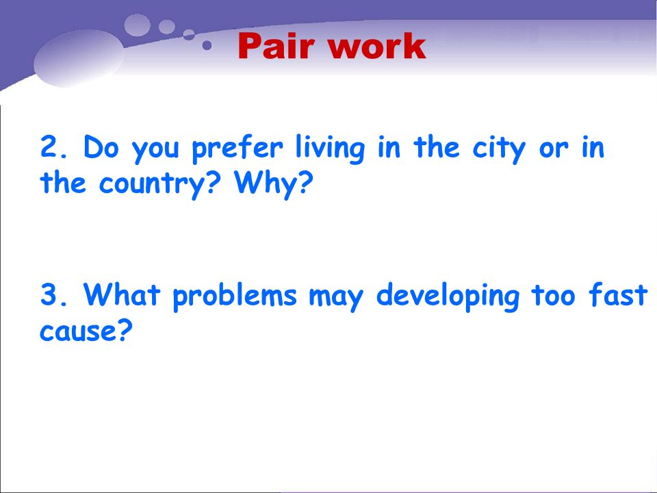 Pair work 2. Do you prefer living in the city or in the country Why