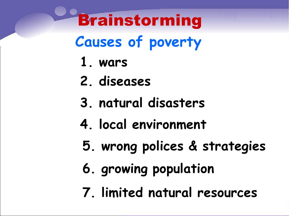 Brainstorming Causes of poverty 1. wars 2. diseases