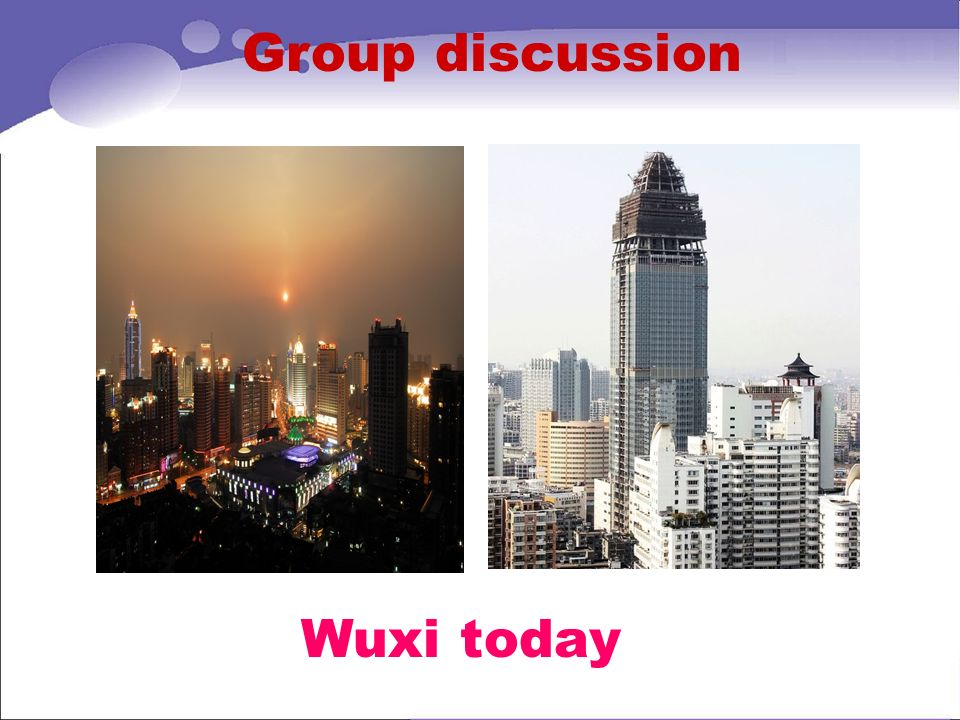 Group discussion 找出更多迁移的原因,此处可以让学生讲他们讨论的结果写在黑板上然后进行具体阐述。 Wuxi today