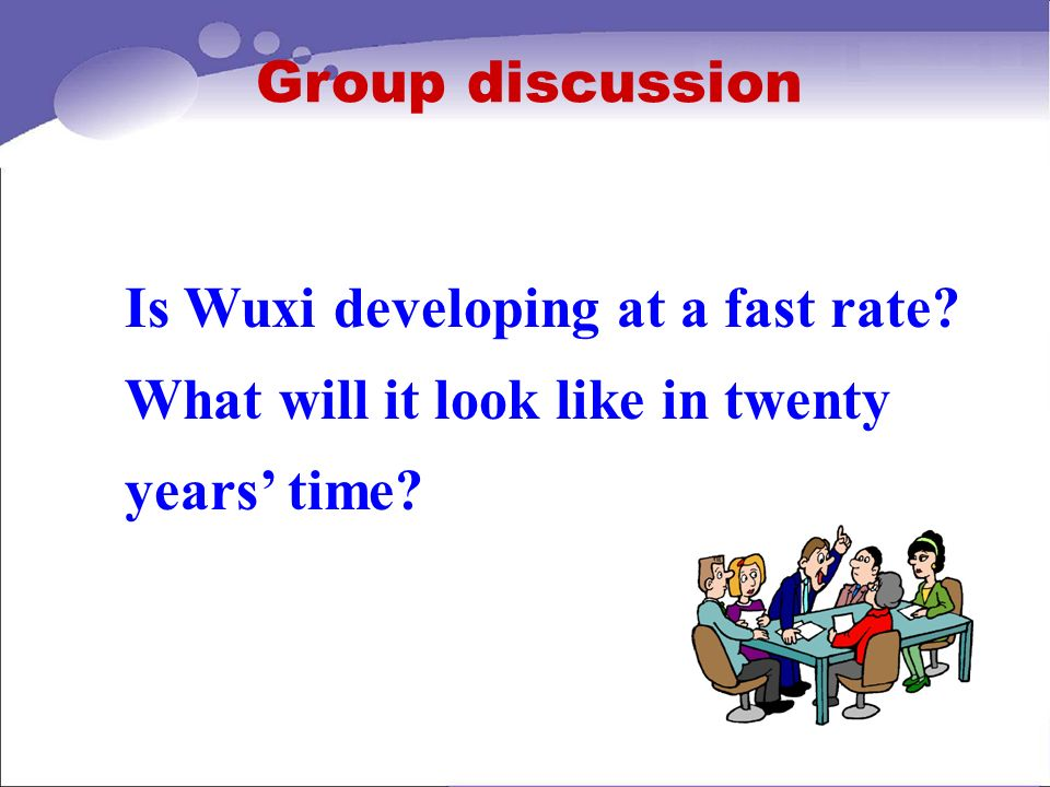 Group discussion Is Wuxi developing at a fast rate.