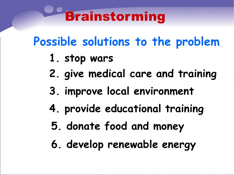 Brainstorming Possible solutions to the problem 1. stop wars