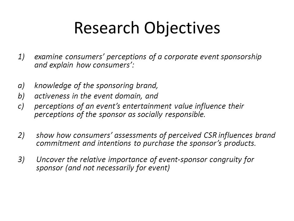 Research Objectives examine consumers' perceptions of a corporate event sponsorship and explain how consumers':
