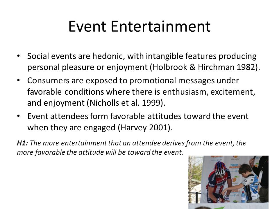 Event Entertainment Social events are hedonic, with intangible features producing personal pleasure or enjoyment (Holbrook & Hirchman 1982).