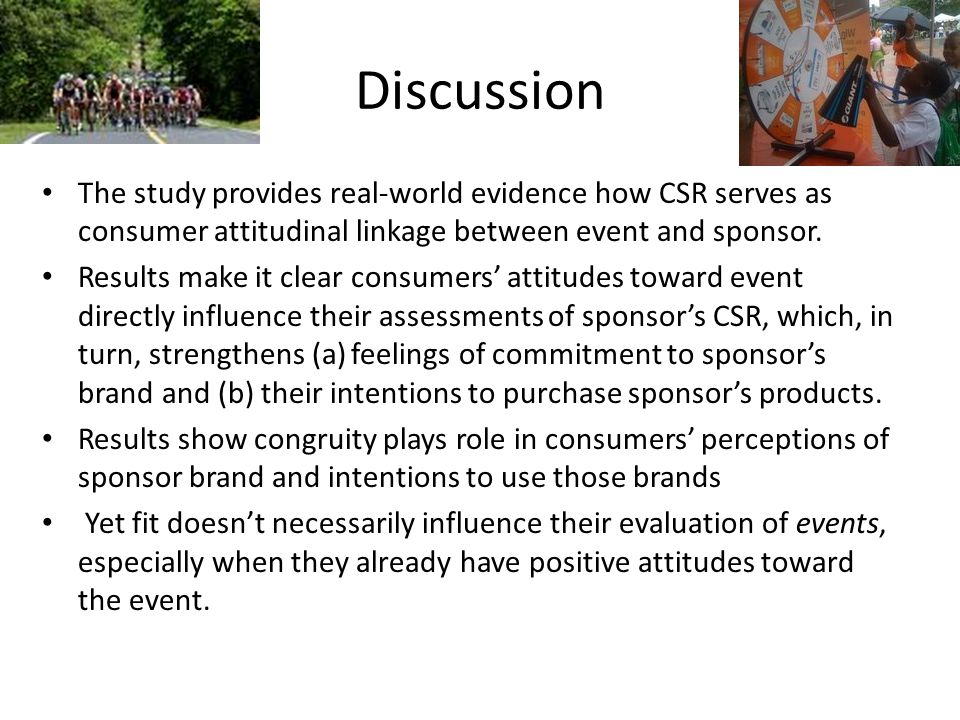 Discussion The study provides real-world evidence how CSR serves as consumer attitudinal linkage between event and sponsor.