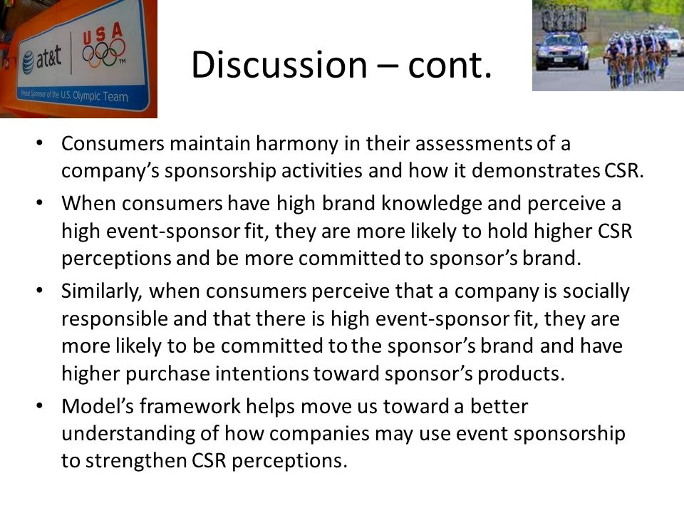 Discussion – cont. Consumers maintain harmony in their assessments of a company's sponsorship activities and how it demonstrates CSR.