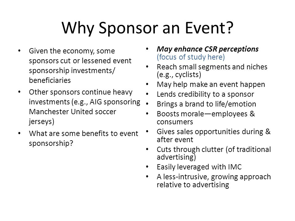 Why Sponsor an Event Given the economy, some sponsors cut or lessened event sponsorship investments/ beneficiaries.