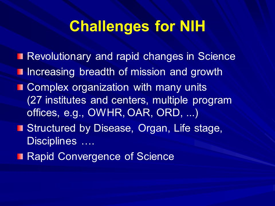 Challenges for NIH Revolutionary and rapid changes in Science