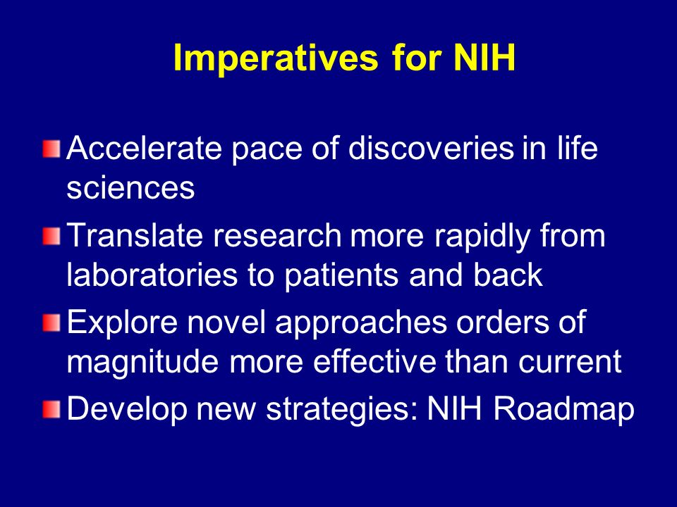 Imperatives for NIH Accelerate pace of discoveries in life sciences