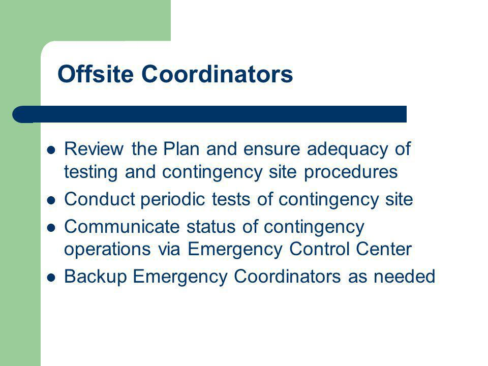 Offsite Coordinators Review the Plan and ensure adequacy of testing and contingency site procedures.
