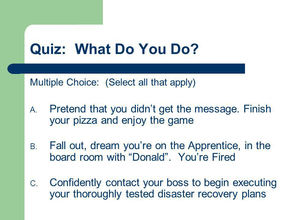 Quiz: What Do You Do Multiple Choice: (Select all that apply) Pretend that you didn't get the message. Finish your pizza and enjoy the game.