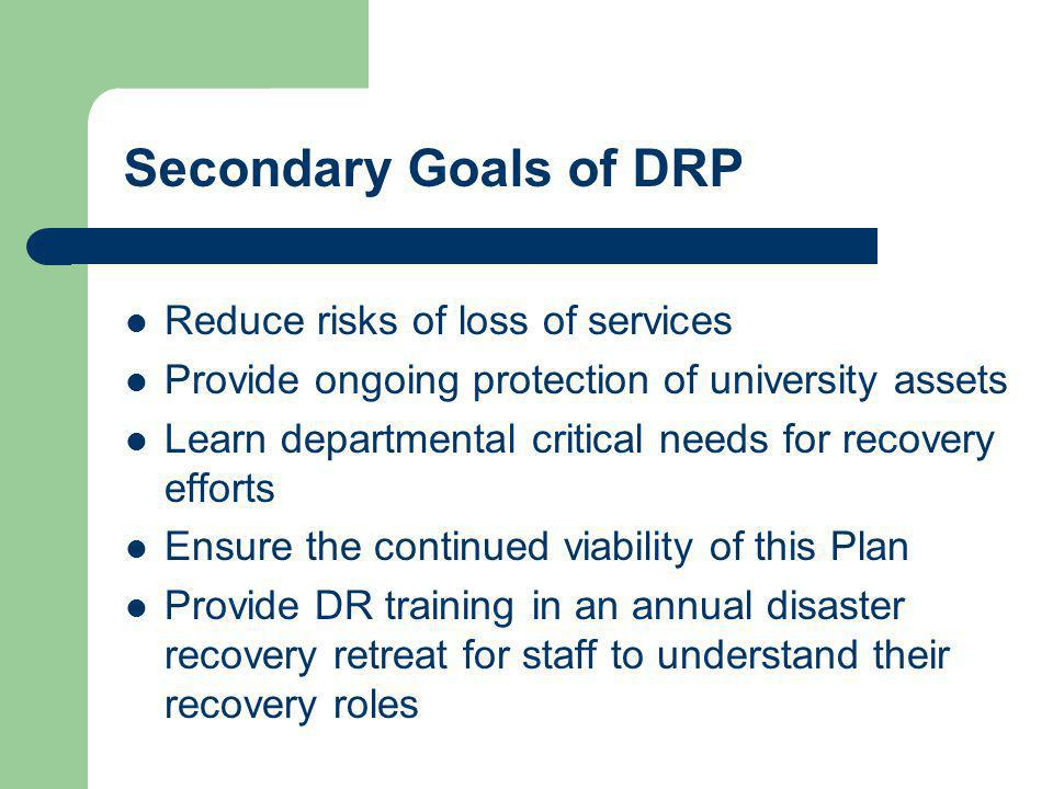 Secondary Goals of DRP Reduce risks of loss of services