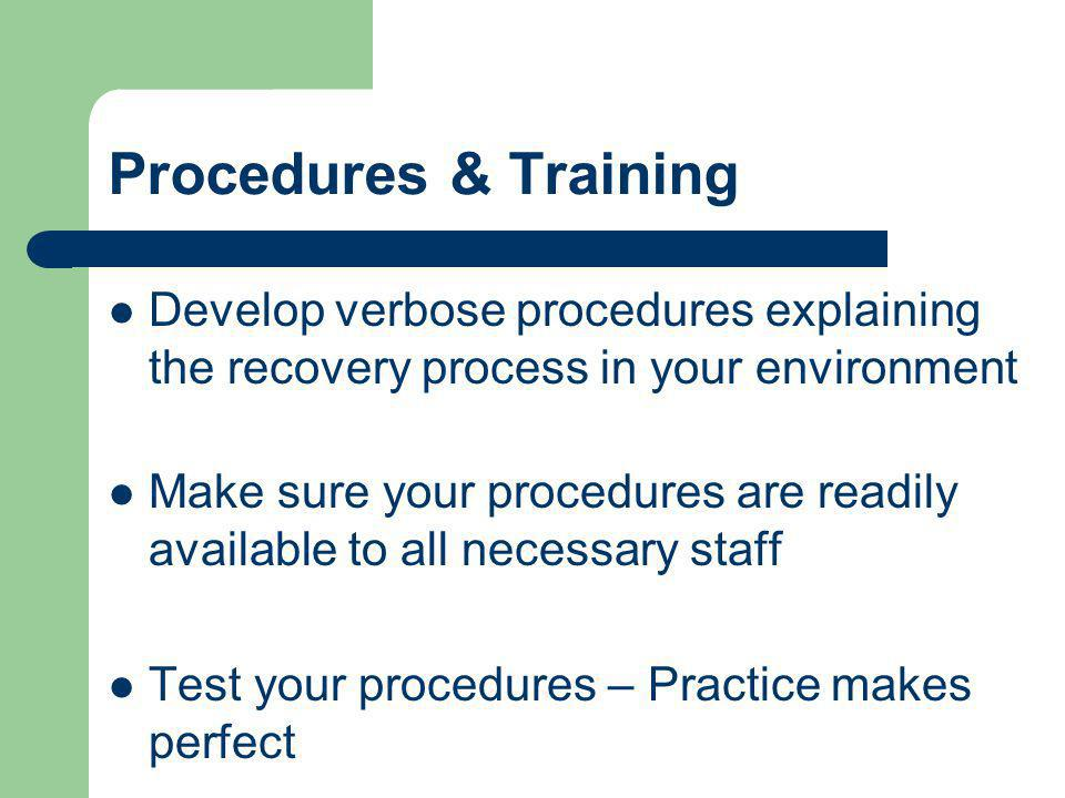 Procedures & Training Develop verbose procedures explaining the recovery process in your environment.