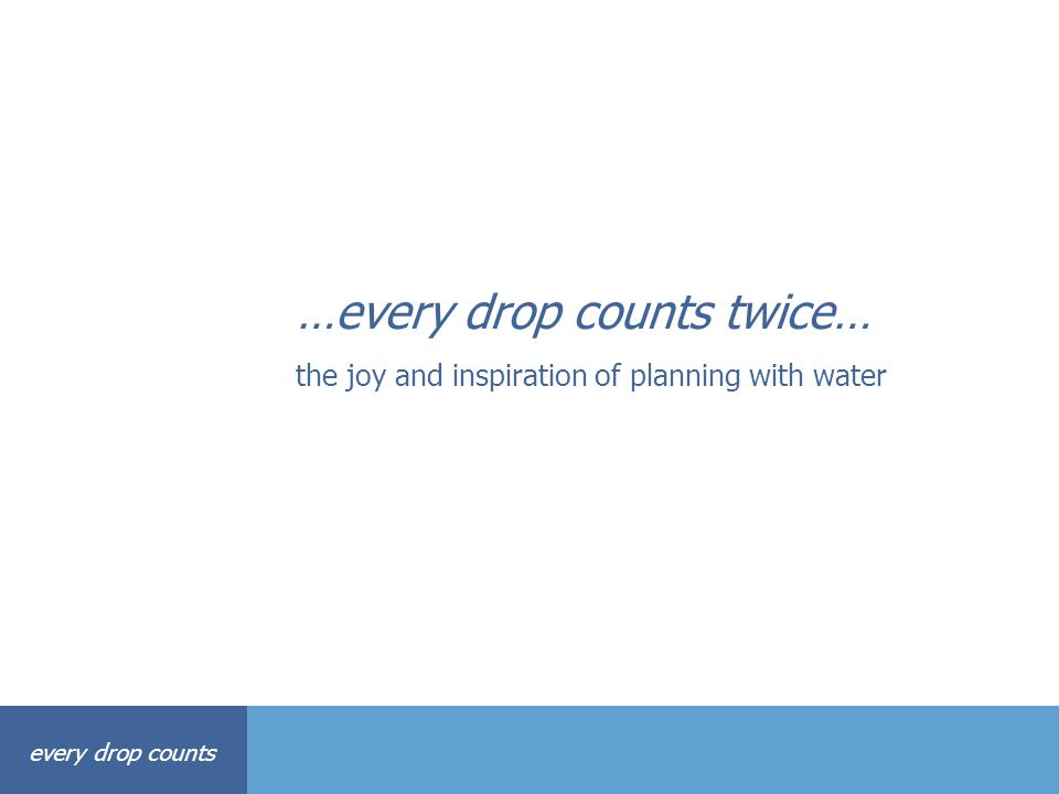 …every drop counts twice…
