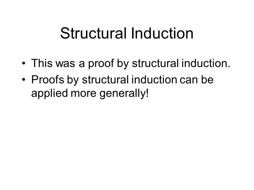 Structural Induction This was a proof by structural induction.