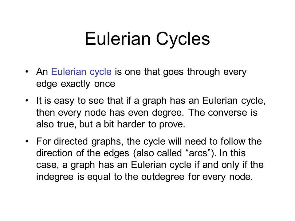 Eulerian Cycles An Eulerian cycle is one that goes through every edge exactly once.