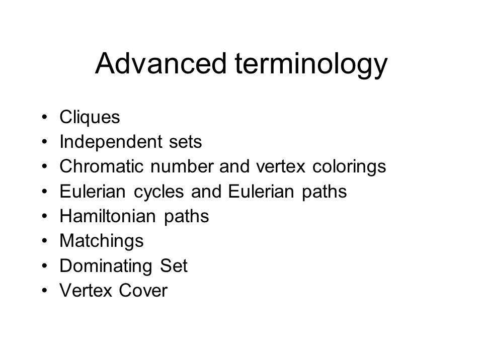 Advanced terminology Cliques Independent sets