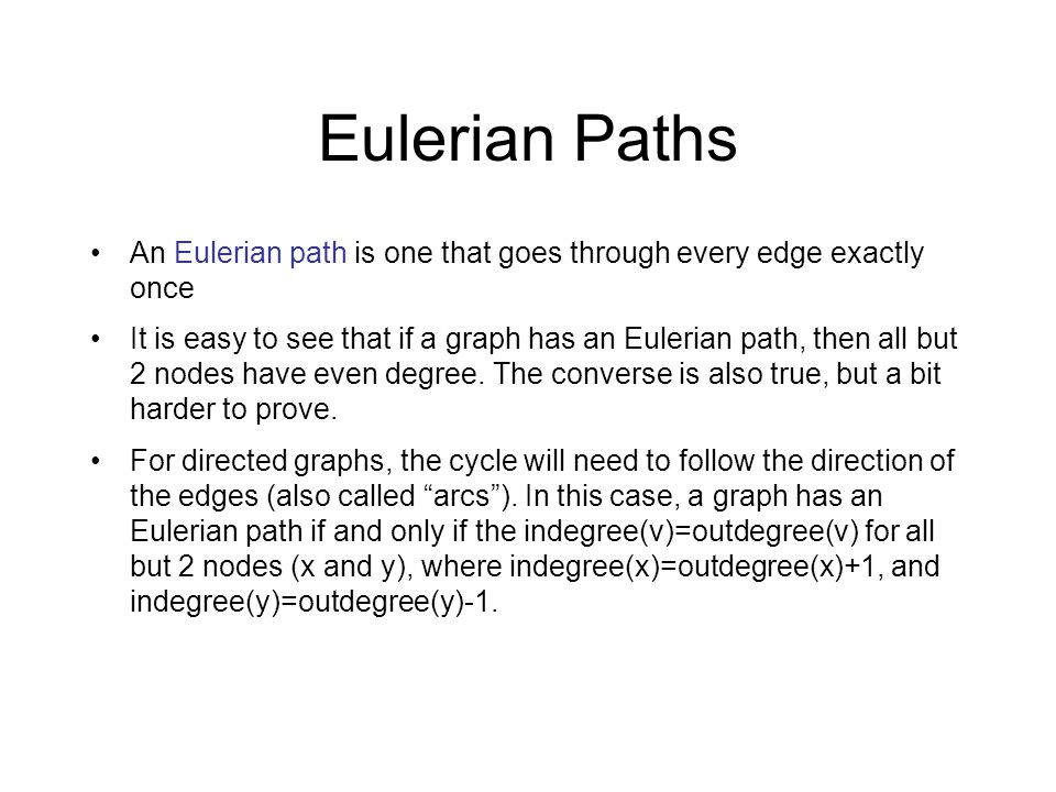 Eulerian Paths An Eulerian path is one that goes through every edge exactly once.