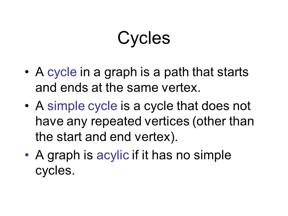 Cycles A cycle in a graph is a path that starts and ends at the same vertex.