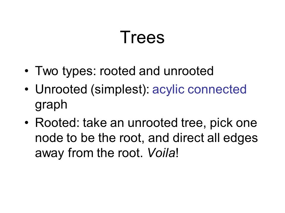 Trees Two types: rooted and unrooted