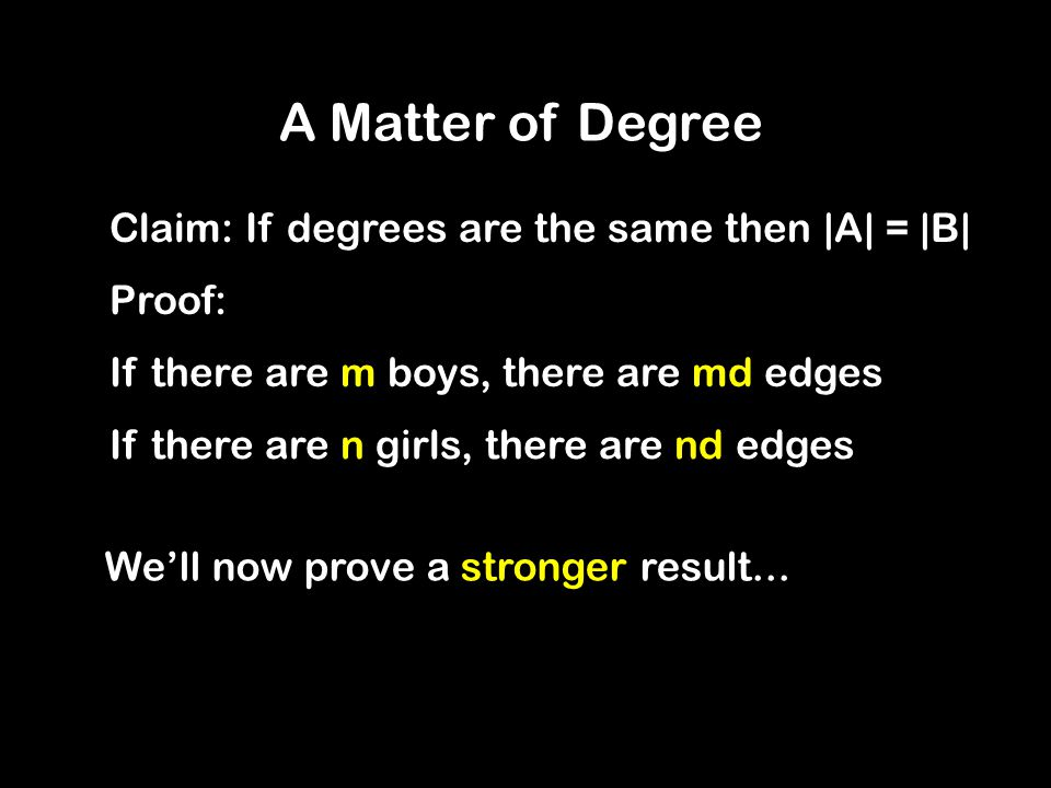 A Matter of Degree Claim: If degrees are the same then |A| = |B|