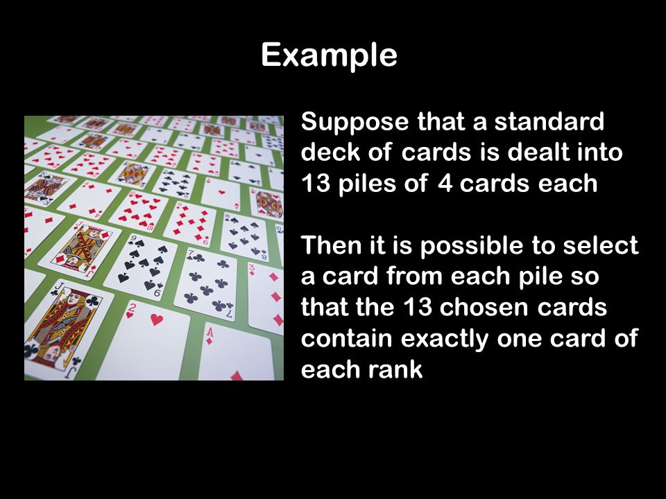 Example Suppose that a standard deck of cards is dealt into 13 piles of 4 cards each.
