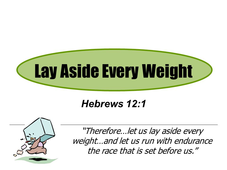 Lay Aside Every Weight Hebrews 12:1